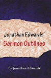 Jonathan Edwards' Sermon Outlines