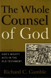 The Whole Counsel of God, God's Mighty Acts in the Old Testament
