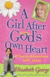 A Girl After God's Own Heart - A Tween Adventure with Jesus