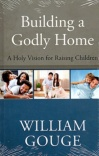 Building a Godly Home, A Holy Vision for Raising Children