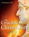 The Crucible of Christianity, The Forging of a World Faith