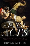 After Acts, Exploring the Lives and Legends of the Apostles