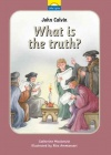John Calvin - What is the Truth ? (Little Lights)
