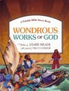 Wondrous Works of God, A Family Bible Story Book