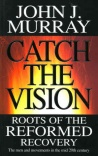 Catch the Vision - Roots of Reformed Recovery