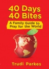 40 Days 40 Bites - A Family Guide to Pray for the World
