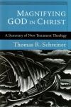 Magnifying God in Christ - Summary of N T Theology
