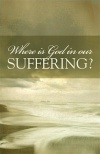 Tract - Where is God in our Suffering (pk 25)