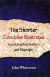 The Shorter Catechism Illustrated
