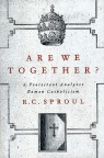 Are We Together? A Protestant Analyzes Roman Catholicism