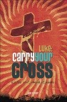 Luke: Carry Your Cross, 6 Solid Youth Bible Studies