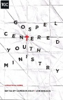 Gospel Centered Youth Ministry - A Practical Guide