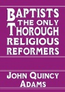 Baptists: The Only Thorough Religious Reformers