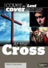 Cover to Cover - At the Cross, Lent Guide