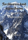 Torchbearers Amid Alpine Snows - The Story of the Waldensians