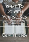 What To Do With Yourselves, Studies in Texts, Contexts and Pretexts