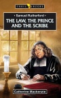 The Law, the Prince and the Scribe, Samuel Rutherford - Trailblazers
