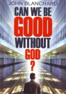 Can We Be Good Without God  (10 Pack)