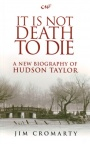 It is Not Death to Die: Hudson Taylor