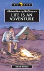 Life is an Adventure: Robert Murray MCheyne - Trailblazers