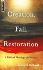 Creation Fall Restoration - Biblical Theology of Creation - Mentor Series