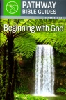 Beginning with God: Gen 1-12 - Pathway Bible Guides