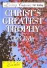 Christs Greatest Trophy - Living Classics