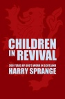 Children in Revival - Astonishing times in Scotland from 18th - 20th century