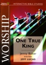 Spring Harvest Study Guide - Worship: One True King