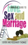 Biblical Guide to Love Sex and Marriage