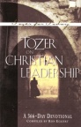 Tozer on Christian Leadership: 366 Day Devotional