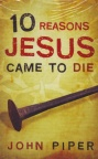 Tract - 10 Reasons Jesus Came to Die - John Piper (pk 25)