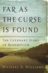 Far as the Curse is Found - Covenant Story of Redemption