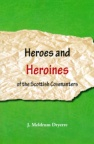 Heroes and Heroines of the Scottish Covenanters  *