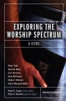 Exploring the Worship Spectrum: 6 Views - Counterpoint Series