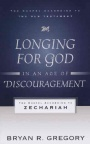 Longing for God in an Age of Discouragement - Gospel according to Zechariah