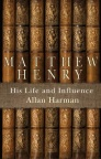 Matthew Henry : His Life and Influence