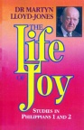 The Life of Joy: Studies in Philippians 1 and 2