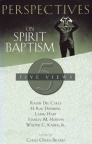 Perspectives on Spirit Baptism - 5 Views **