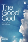 The Good God: Enjoying Father, Son and Spirit