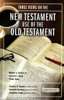 Three Views on the New Testament use of the Old Testament - Counterpoint Series