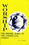 Worship, The Missing Jewel of the Evangelical Church *