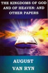 The Kingdoms of God and Heaven; and Other Papers