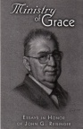 Ministry of Grace - Essays in Honour of John G Reisinger