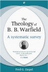 Theology of B B Warfield, A Systematic Survey